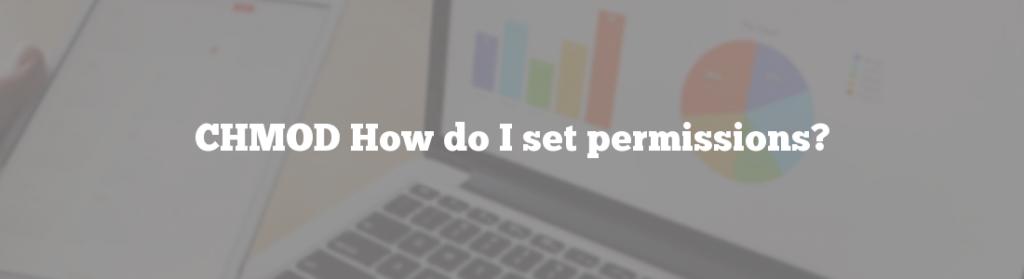 CHMOD How do I set permissions?