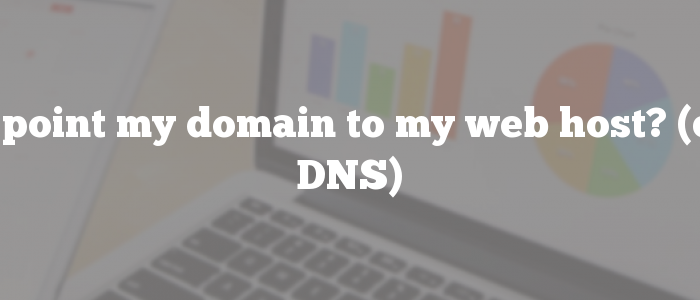 How do I point my domain to my web host? (changing DNS)