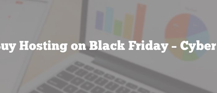 How to Buy Hosting on Black Friday – Cyber Monday