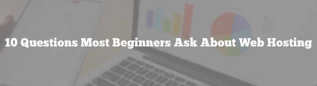 10 Questions Most Beginners Ask About Web Hosting