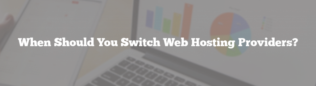 When Should You Switch Web Hosting Providers?
